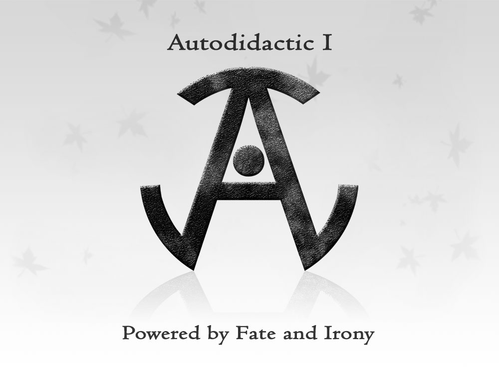 Autodidactic I: Powered by Fate and Irony.